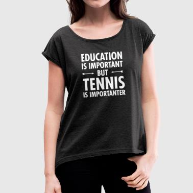 Education Is Important - Tennis Is Importanter - Vrouwen T-shirt met opgerolde mouwen