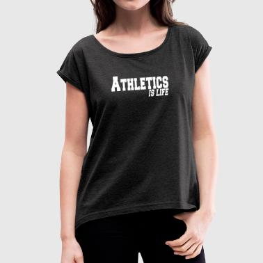 athletics is life - Dame T-shirt med rulleærmer