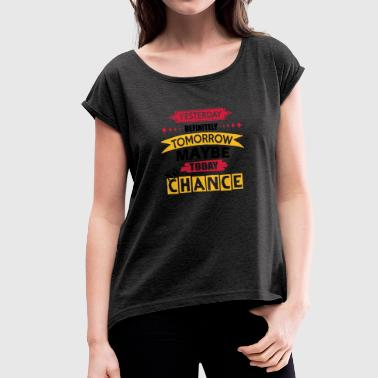 Today No Chance - Women's T-Shirt with rolled up sleeves