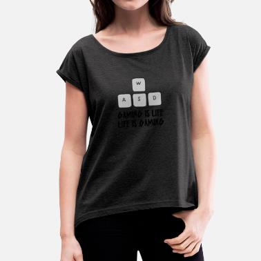 Life Is A Game Game / Gamer / Games: Gaming is life. Life is - Women's T-Shirt with rolled up sleeves
