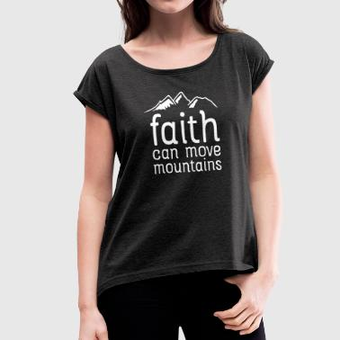 Faith Can Move Mountains - Frauen T-Shirt mit gerollten Ärmeln