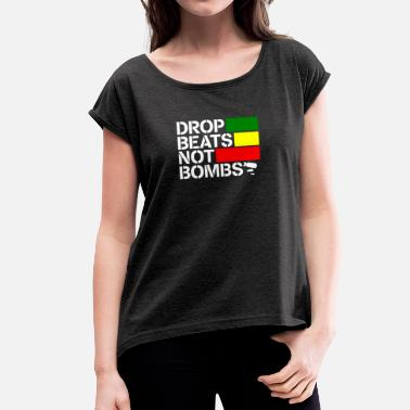 Drop Drop beats instead of bombs - Women's T-Shirt with rolled up sleeves