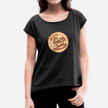 Pizzeria pizzeria - Women's T-Shirt with rolled up sleeves