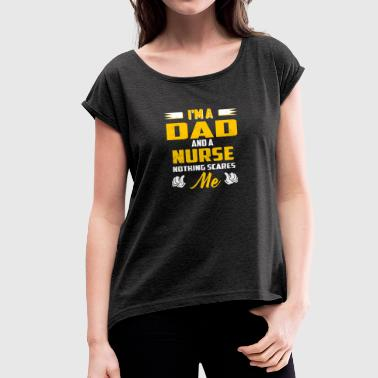 In the A Dad And A Nurse - Women's T-Shirt with rolled up sleeves