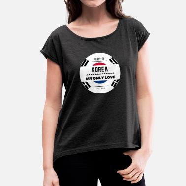 South East Asia South Korea is my only love - Asia country - Women's T-Shirt with rolled up sleeves
