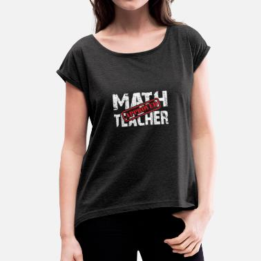 Math Teacher Math Teacher Approved. Math teacher tested - Women's T-Shirt with rolled up sleeves