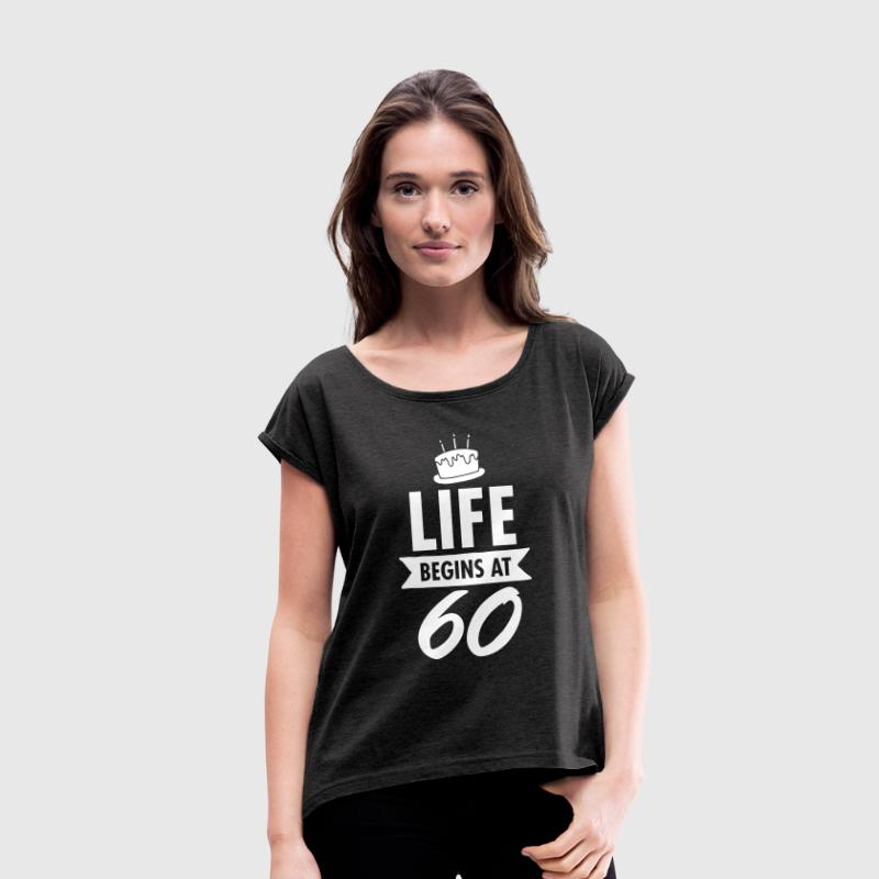 Life Begins At 60 - Women's T-shirt with rolled up sleeves