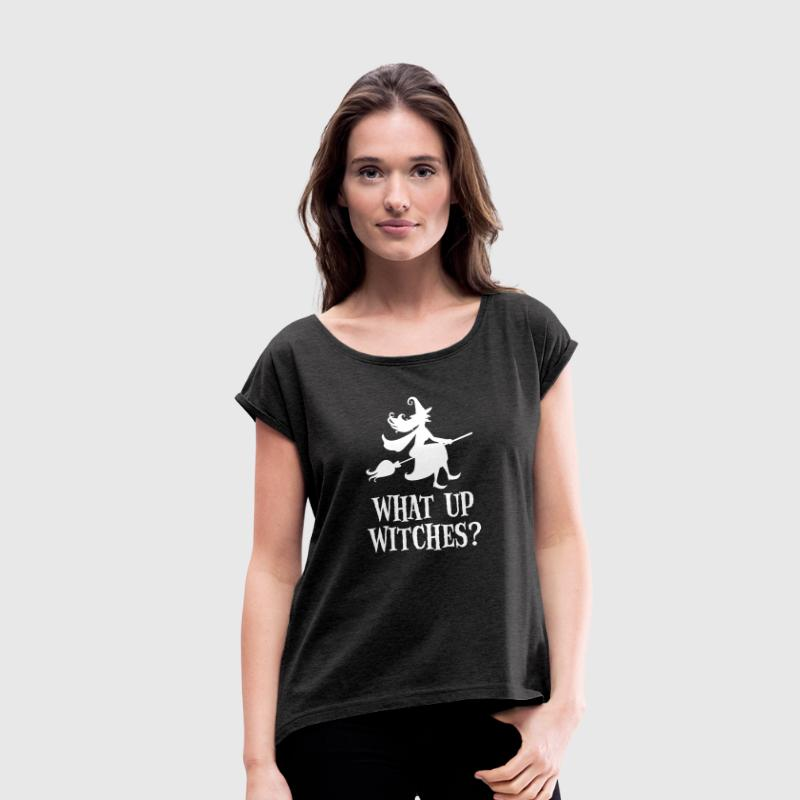 What Up Witches? Funny Witch Riding On Broom - Women's T-shirt with rolled up sleeves