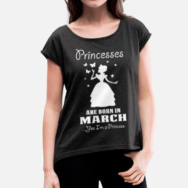 March Girl Princesses Are Born In March - Women's T-Shirt with rolled up sleeves