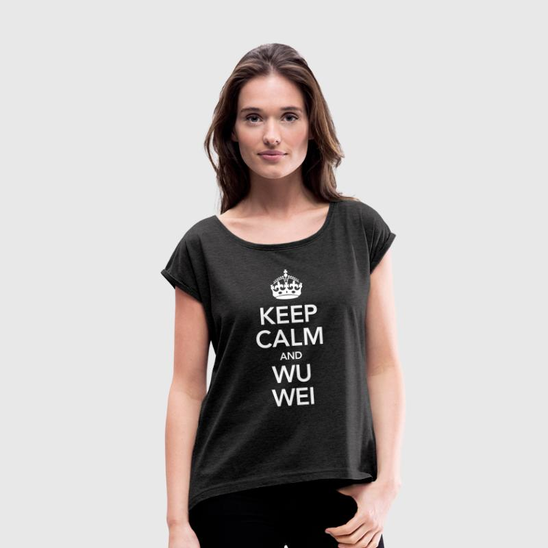 Keep Calm And Wu Wei - Women's T-shirt with rolled up sleeves