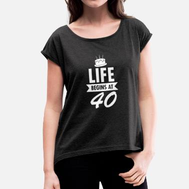 Forty Life Begins At 40 - Women's T-Shirt with rolled up sleeves