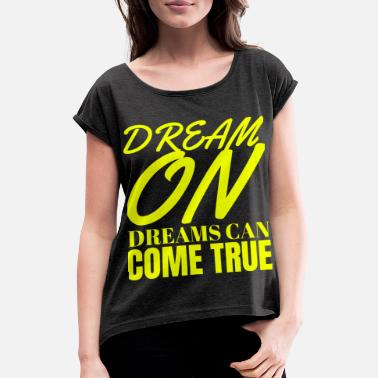 Dream Child DREAM ON - Women's Rolled Sleeve T-Shirt