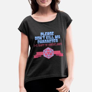 Critical Please do not kill my character - Women's Rolled Sleeve T-Shirt