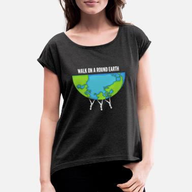 Round Walk on a round earth - Women's Rolled Sleeve T-Shirt