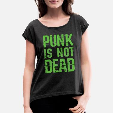 Punks Not Dead Punk is Not Dead - Women's T-Shirt with rolled up sleeves
