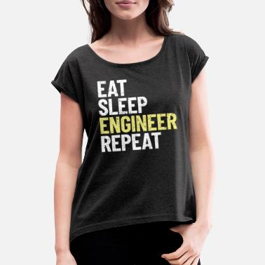 Sleep Eat Sleep ENGINEER Repeat! - Women's Rolled Sleeve T-Shirt