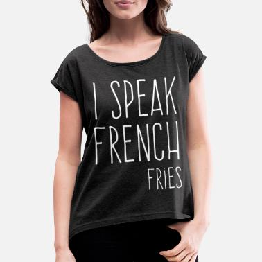 French Fries Speak French Fries Funny Quote - Women's Rolled Sleeve T-Shirt