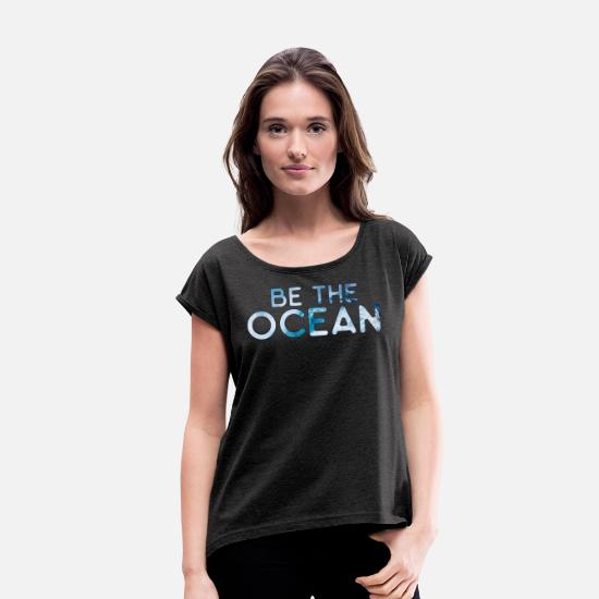 Gift Idea T-Shirts - Be the ocean - Women's Rolled Sleeve T-Shirt heather black