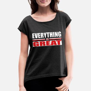 everything great - Frauen T-Shirt mit gerollten Ärmeln