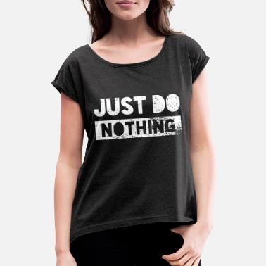 Just just do nothing - Frauen T-Shirt mit gerollten Ärmeln