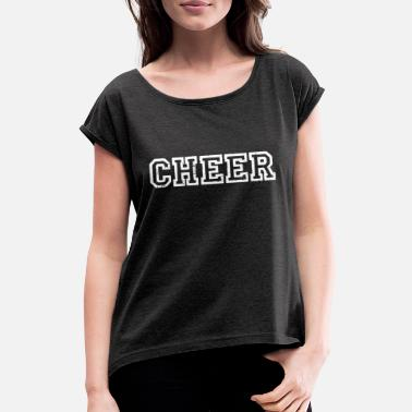 Cheering Cheer cheers cheers applaud cheers cheer - Women's Rolled Sleeve T-Shirt