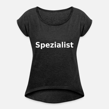 Specialist specialist - Women's Rolled Sleeve T-Shirt
