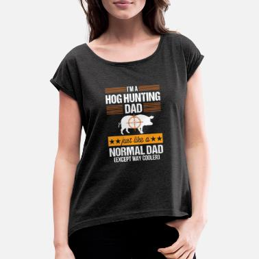 Hunting Hog Hunting Funny Dad Boar Hunter Pig Gift T Shirt - Women's Rolled Sleeve T-Shirt