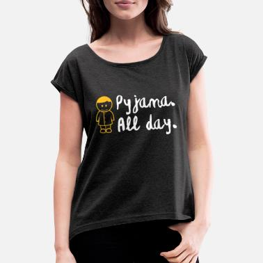Since Underwear Throughout The Day In Your Pajamas! - Women's Rolled Sleeve T-Shirt