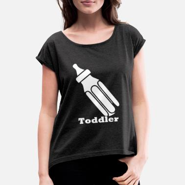 Toddler toddler - Women's Rolled Sleeve T-Shirt