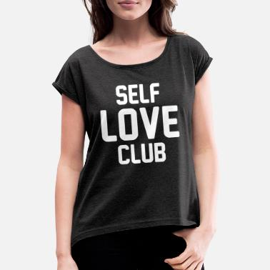 Club Self Love Club-Grafik - Frauen T-Shirt mit gerollten Ärmeln