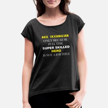 Nail Nail Technician - Nail Techinican only because - Women's Rolled Sleeve T-Shirt