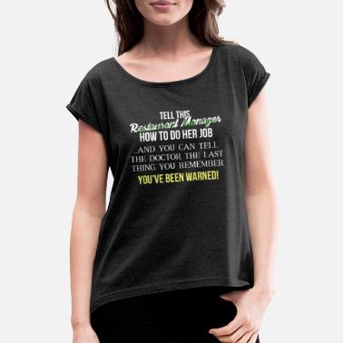 Restaurant Restaurant Manager - Tell this Restaurant Manager - Women's Rolled Sleeve T-Shirt