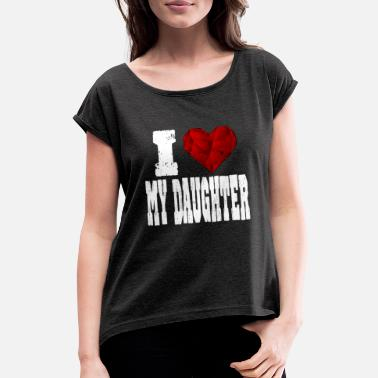 Rubin i love my daughter - Women's Rolled Sleeve T-Shirt
