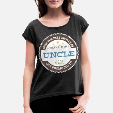 Best Brothers Get Promoted To Uncle Only The Best Brothers Get Promoted To Uncle - Women's T-Shirt with rolled up sleeves