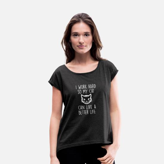 Cat T-Shirts - I work hard for my cat to get a better L - Women's Rolled Sleeve T-Shirt heather black