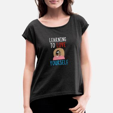 Selfconfidence Learning To Love Yourself Self Confidence Self - Women's T-Shirt with rolled up sleeves