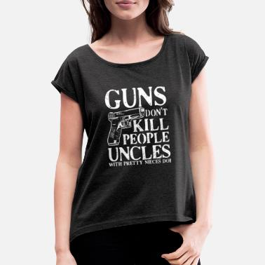 Niece Uncle Guns do not kill People Uncles with pretty nieces - Women's T-Shirt with rolled up sleeves
