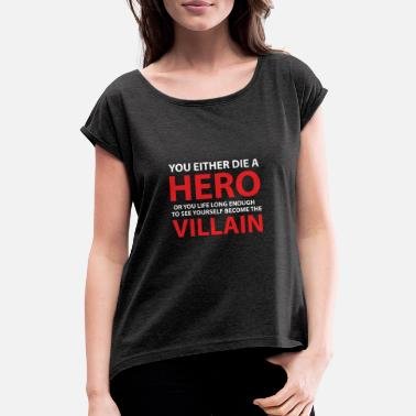 You Either Die a Hero or .... - Women's Rolled Sleeve T-Shirt