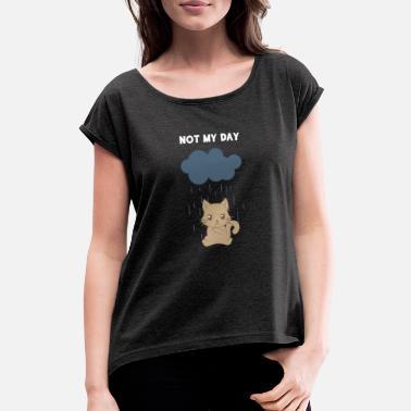 Cats - Cat - Cat owner - Not my day - Women's Rolled Sleeve T-Shirt
