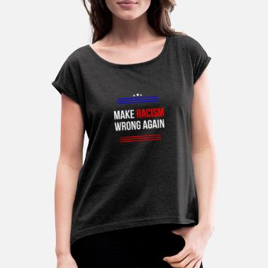 Anti Racism Anti racism - Women's Rolled Sleeve T-Shirt