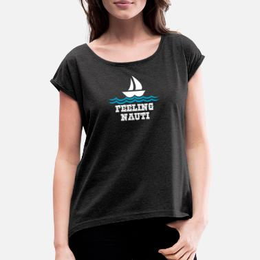 Feeling Feeling nauti - boat, yacht, captain, sailing - Women's Rolled Sleeve T-Shirt