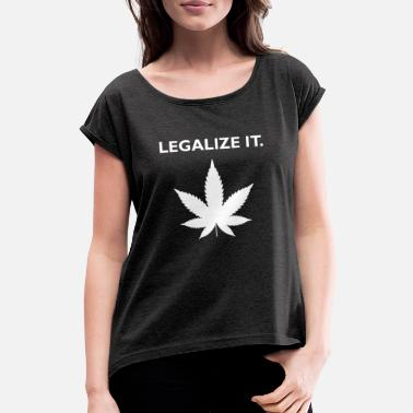 Marijuana Legalize it weed marijuana pot dope - Women's Rolled Sleeve T-Shirt