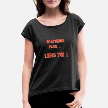 Lens Lens toi ! - Women's Rolled Sleeve T-Shirt