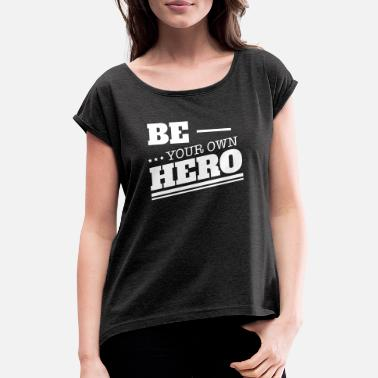 Hero Be your own hero - Women's Rolled Sleeve T-Shirt