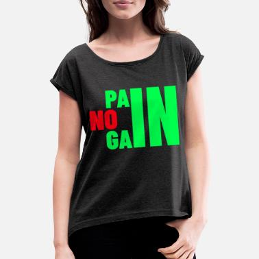 Squat Gym workout training. No pain no gain. - Women's Rolled Sleeve T-Shirt