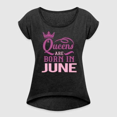 Queens Juni Birthday gift - Women's T-shirt with rolled up sleeves