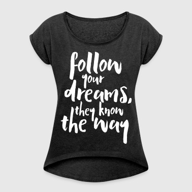 Follow Your Dreams Quote - Women's T-shirt with rolled up sleeves