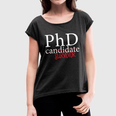 Doctor / Physician: PhD candidate or survivor? - Women's T-shirt with rolled up sleeves