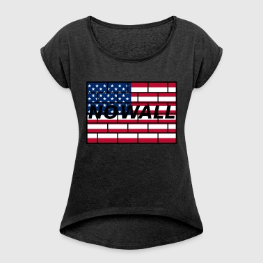 no wall - Women's T-shirt with rolled up sleeves