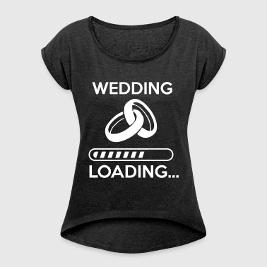 wedding loading - Stag do - hen party - Frauen T-Shirt mit gerollten Ärmeln